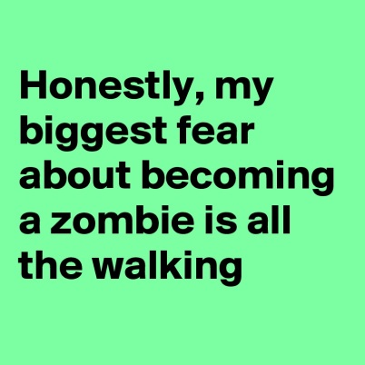 Honestly-my-biggest-fear-about-becoming-a-zombie